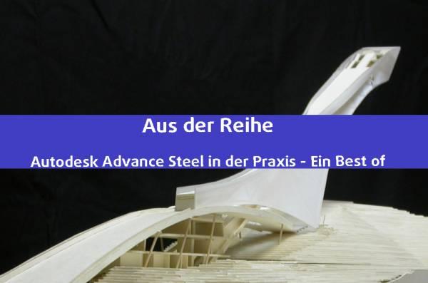 Aus der Reihe: Autodesk Advance Steel in der Praxis - Ein Best Of
